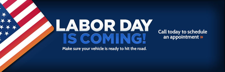 Labor Day is coming! Make sure your vehicle is ready to hit the road.