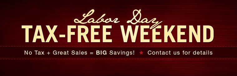 Pay no tax and check out great sales during our Labor Day Tax-Free Weekend! Contact us for details.
