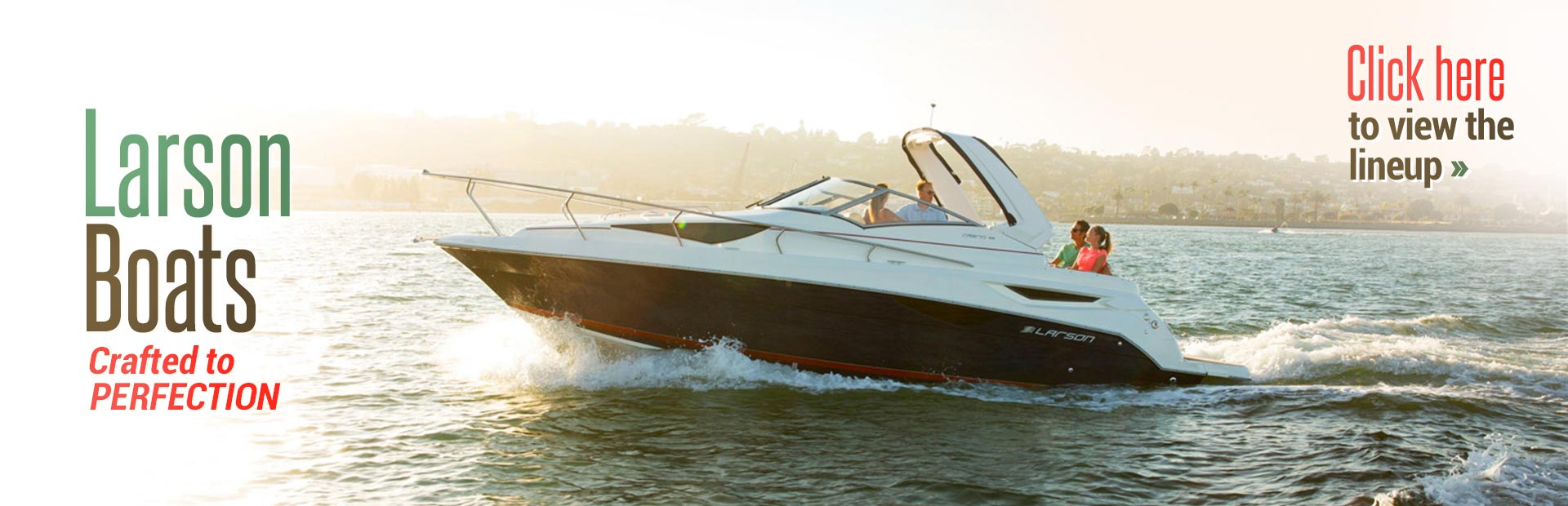 Larson Boats: Click here to view the lineup.