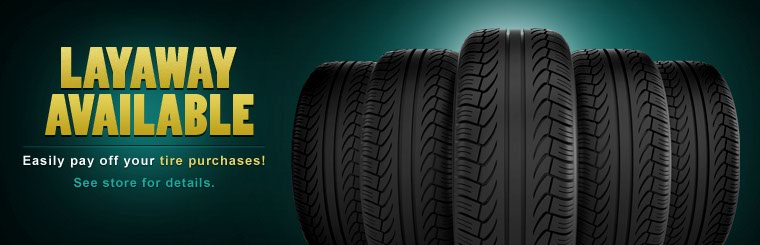 Layaway is available. Easily pay off your tire purchases! Contact us for details.