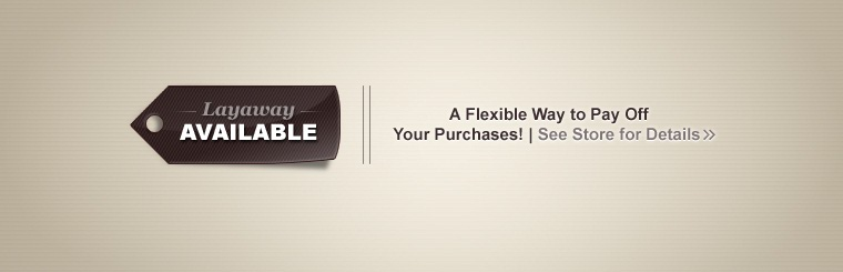 Layaway is a flexible way to pay off your purchases! Contact us for details.