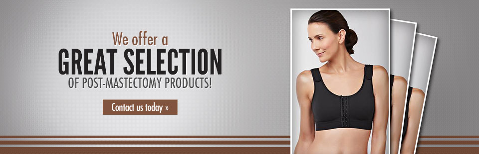 We offer a great selection of post-mastectomy products! Click here to contact us for more informatio
