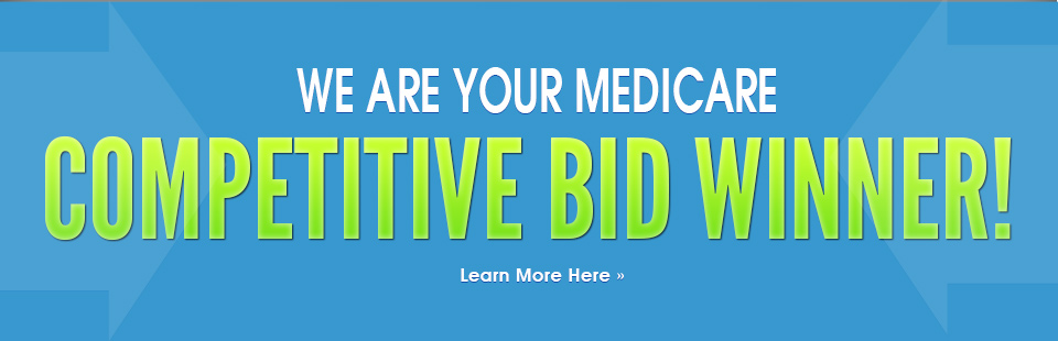 We are your Medicare competitive bid winner! Click here to learn more.