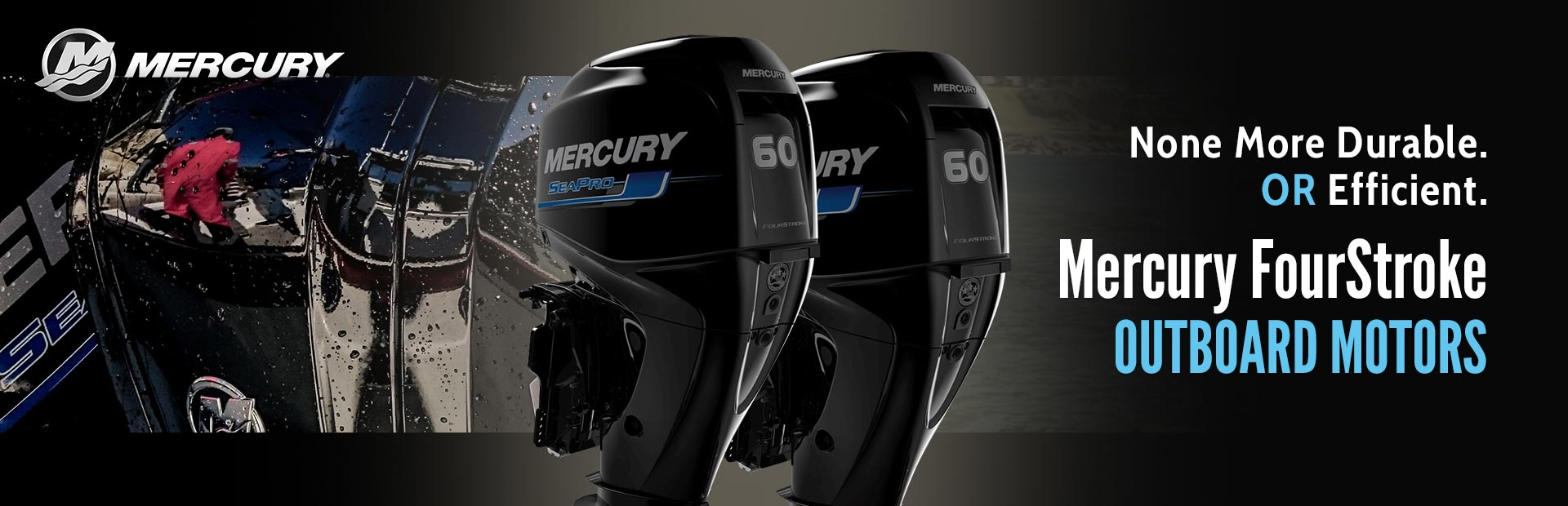 Mercury FourStroke Outboard Motors: Click here to view the models.
