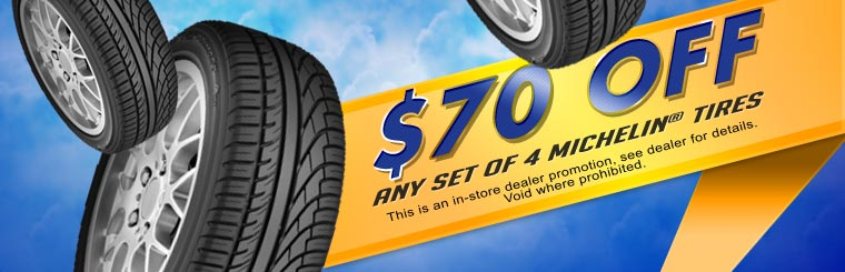 Take $70 off any set of four Michelin® tires! See store for more details. Click here to request a quote.