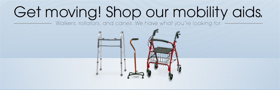 Get moving! Click here to shop mobility aids, including walkers, rollators, and canes.