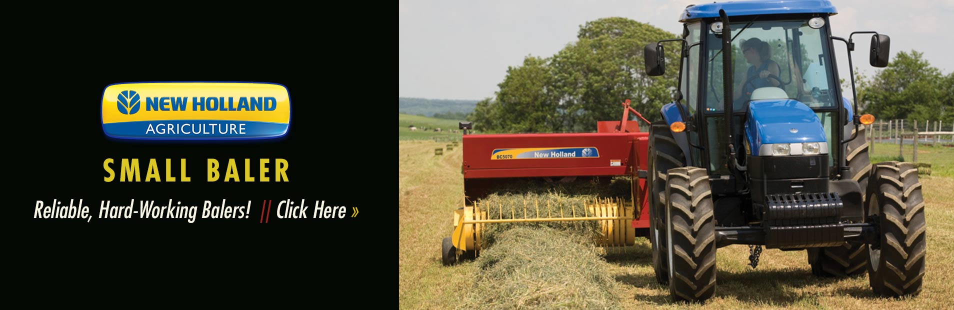New Holland small balers are reliable and hardworking! Click here to view our selection.