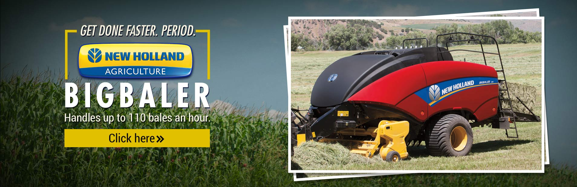 Get done faster with the New Holland BigBaler! Click here for more information.