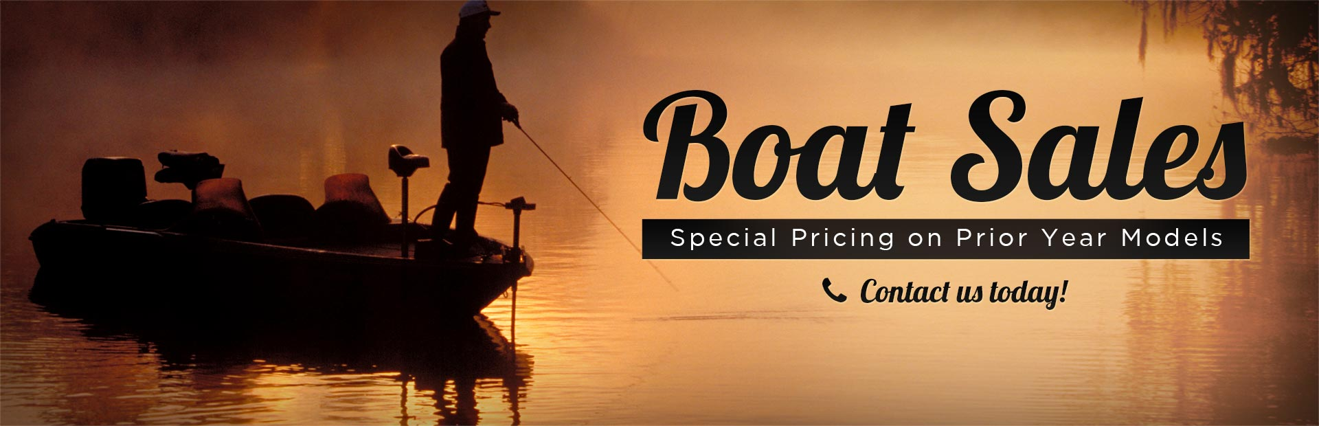 Boat Sales: Get special pricing on prior year models! Click here to contact us.
