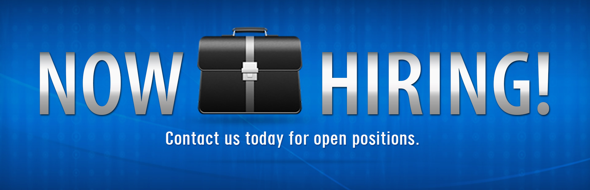 Now Hiring: Contact us today for open positions.