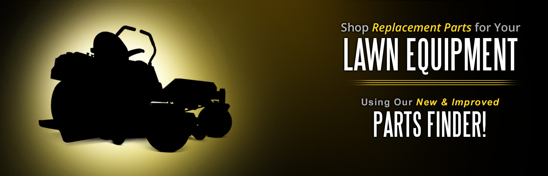 Shop replacement parts for your lawn equipment using our new and improved Parts Finder!