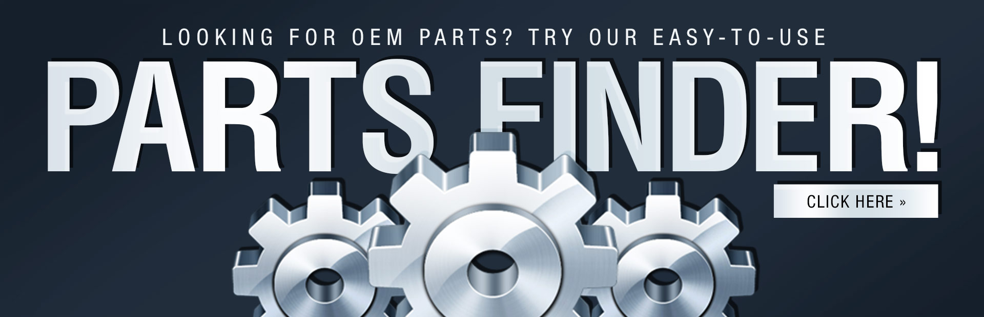 Looking for OEM parts? Click here to try our easy-to-use parts finder!