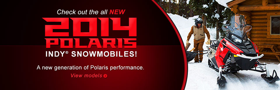 Click here to check out the new 2014 Polaris Indy® snowmobiles.
