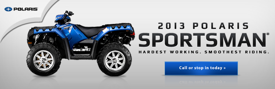Click here to check out the 2013 Polaris Sportsman®.
