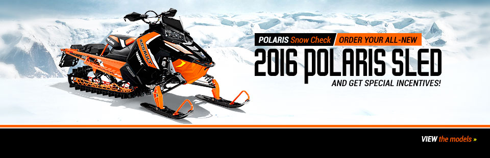 Polaris Snow Check: Order your all-new 2016 Polaris sled and get special incentives!