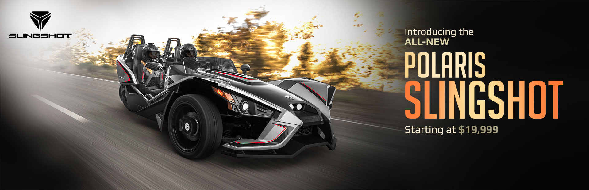 Introducing the All-New Polaris Slingshot: Click here to view the models.