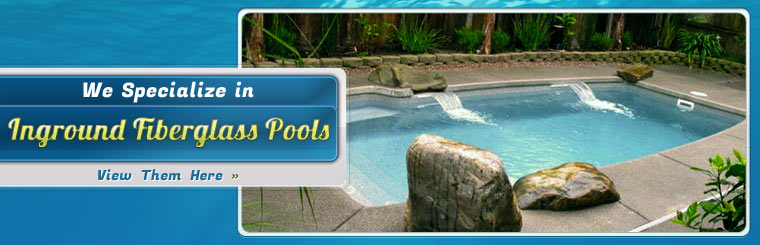We specialize in inground fiberglass pools. Click here to view them online.