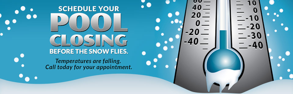 Schedule your pool closing before the snow flies.