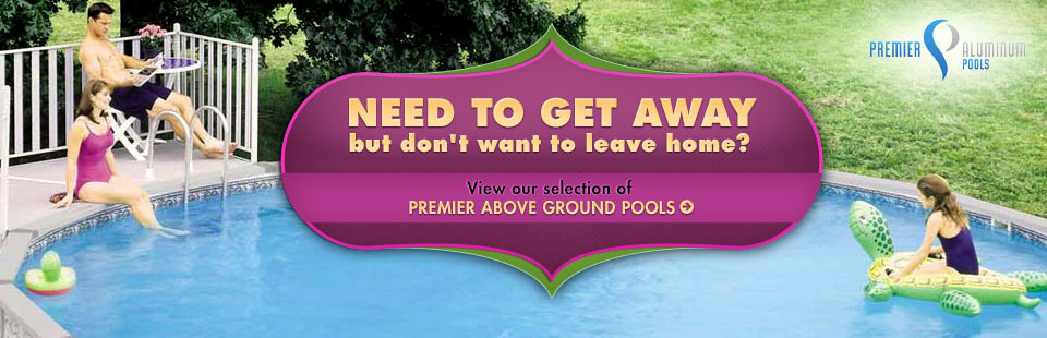 Click here to view our selection of Premier above ground pools.