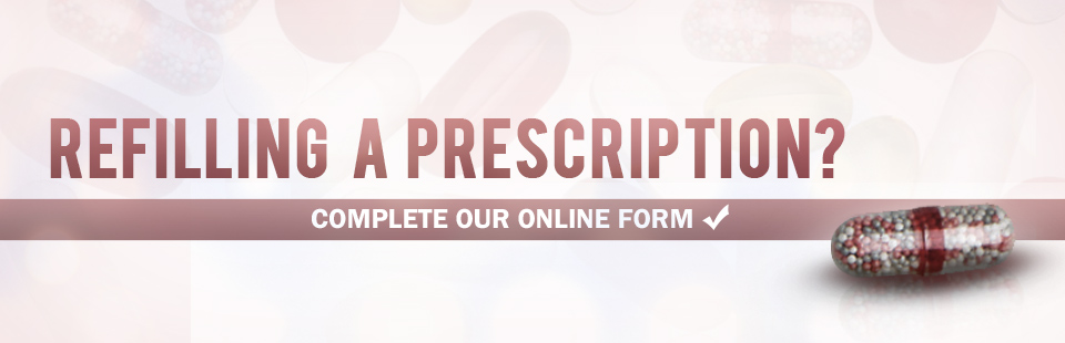 Refilling a prescription? Click here to complete our online refill form!