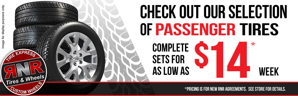 Check out our selection of passenger tires as low as $14 per week!