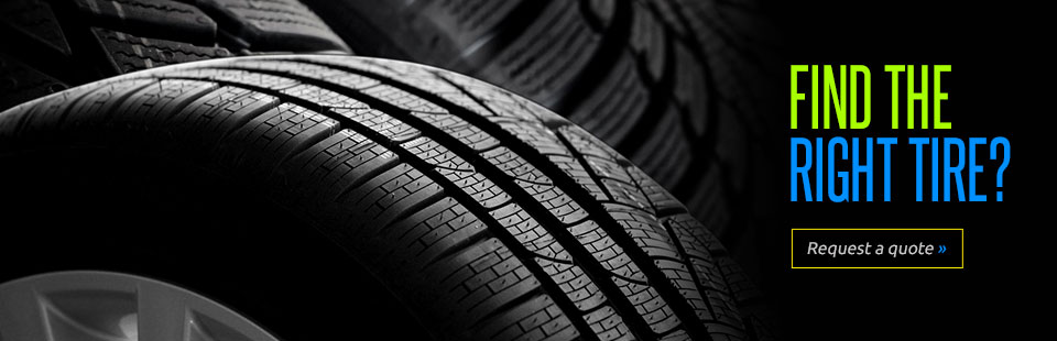 Find the right tire? Click here to request a quote.