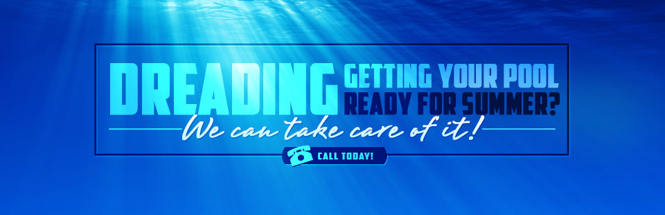Dreading getting your pool ready for summer? We can take care of it! Click here to contact us.