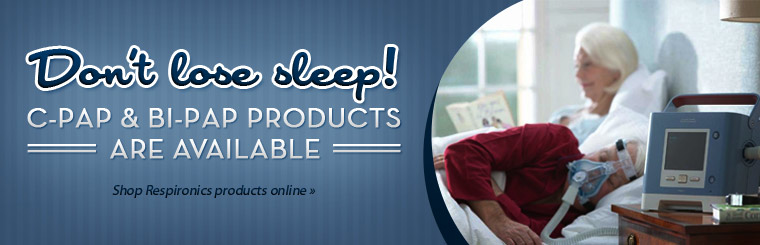 Click here to shop for Respironics C-PAP and Bi-PAP products.