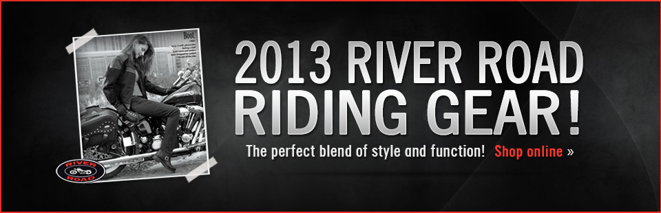 Click here to view the 2013 River Road riding gear.