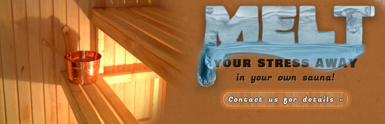 Melt your stress away in your own sauna! Click here to contact us for details.
