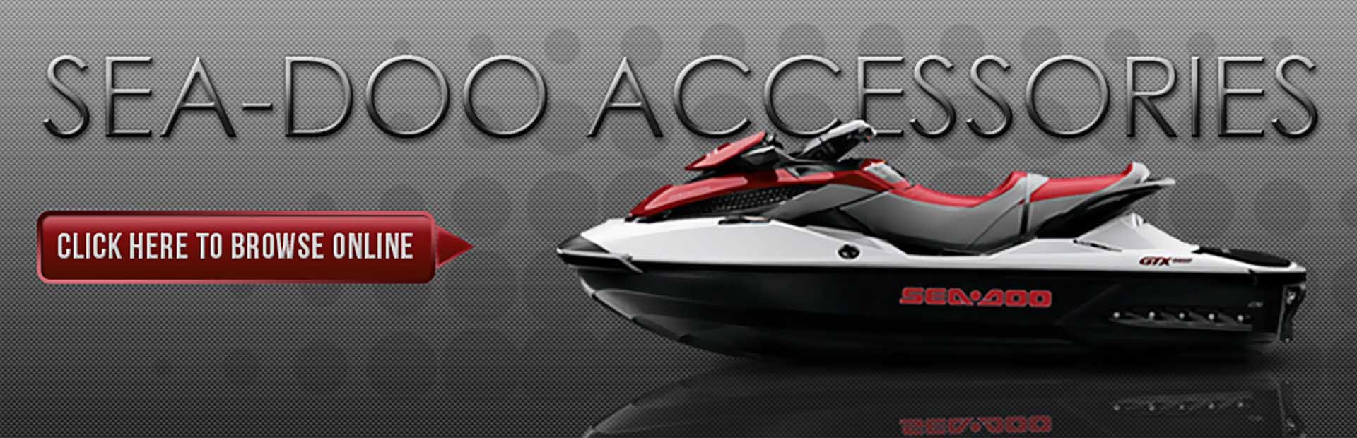 Sea-Doo Accessories: Click here to browse online.