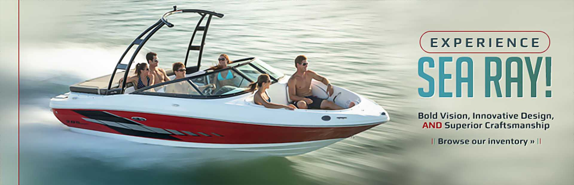 Experience Sea Ray: Click here to browse our inventory.