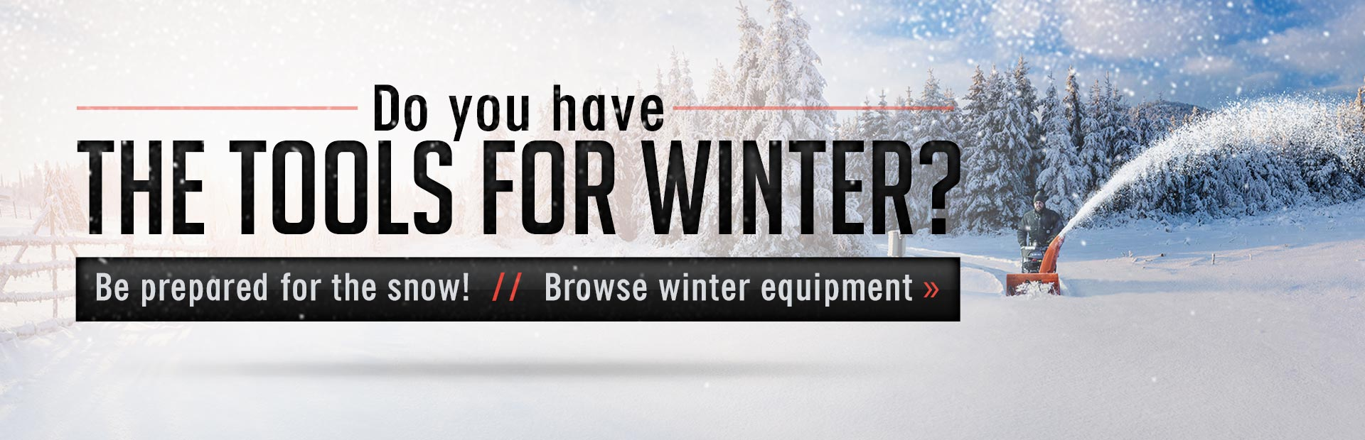 Browse our selection of winter equipment.