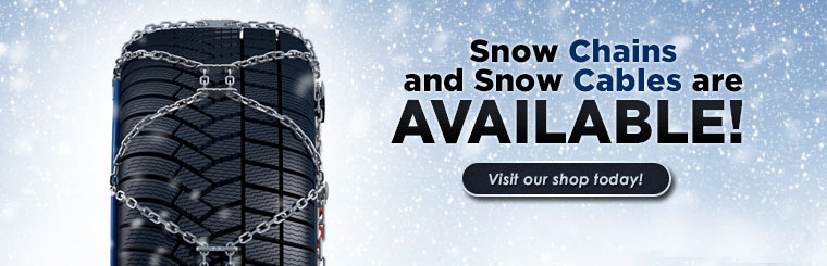 Snow chains and snow cables are available! Visit our shop today!