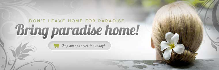 Don't leave home for paradise, bring paradise home! Click here to shop our spa selection today.