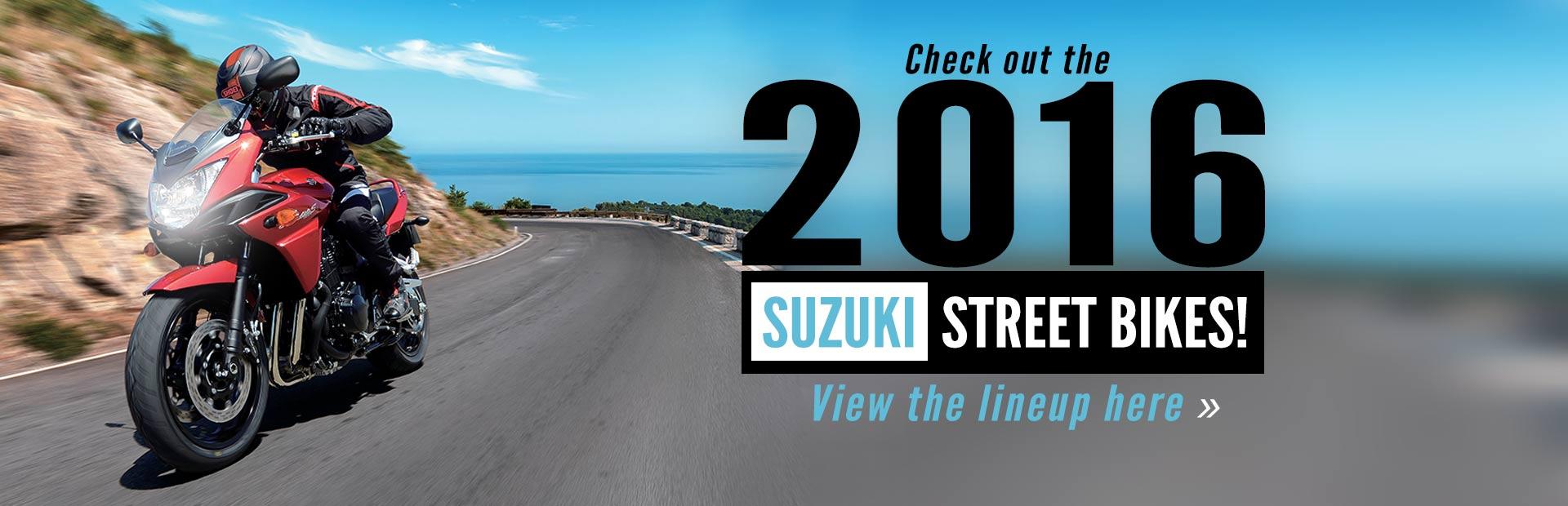 2016 Suzuki Street Bikes: Click here to view the models.