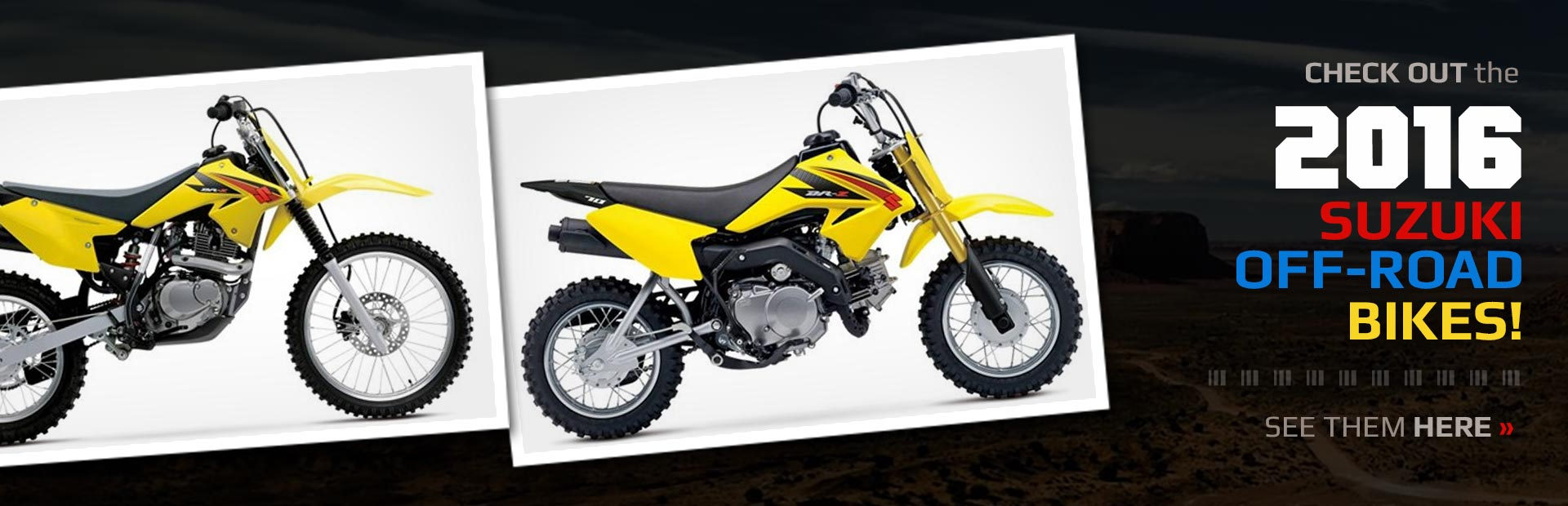 2016 Suzuki Off-Road Bikes: Click here to view the models.