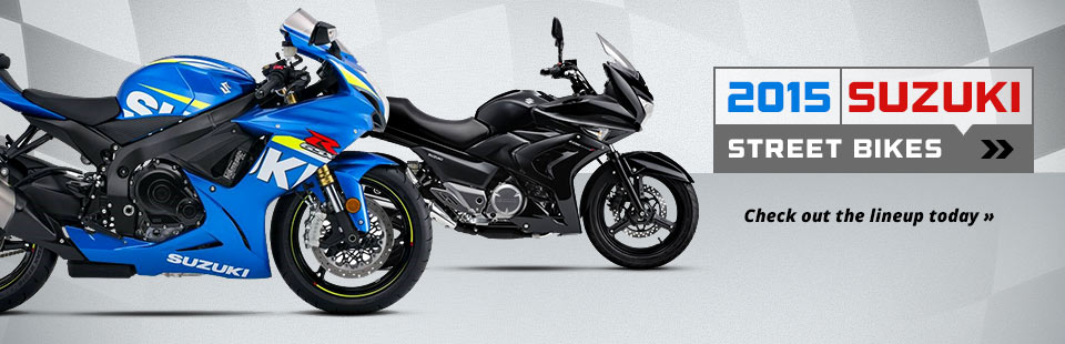 2015 Suzuki Street Bikes: Click here to check out our lineup.