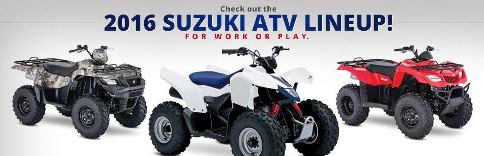 2016 Suzuki ATV Lineup: Click here to view the models.