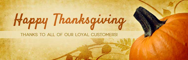 Happy Thanksgiving: Thanks to all of our loyal customers! Click here to learn more about us.
