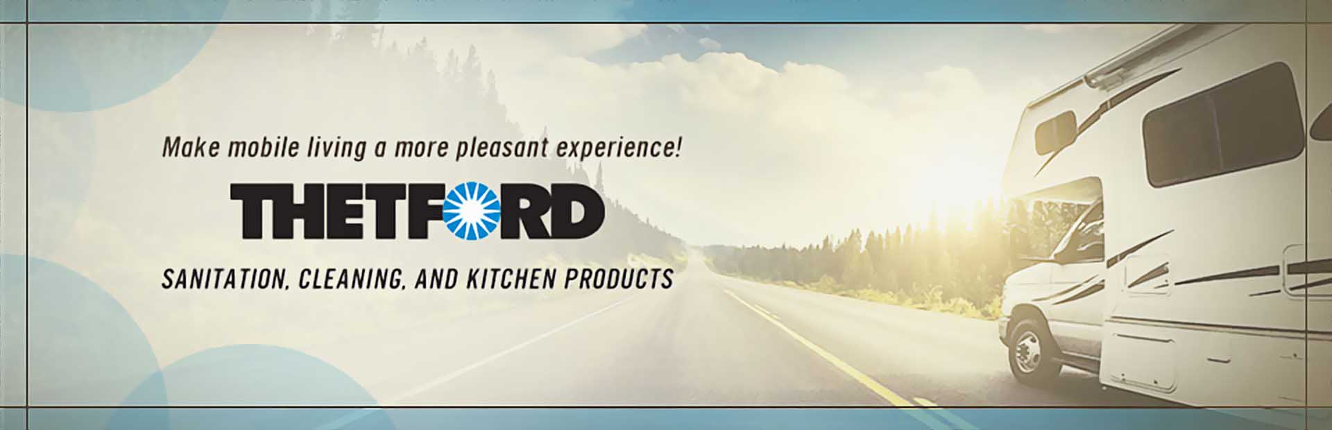 Make mobile living a more pleasant experience with Thetford sanitation, cleaning, and kitchen produc