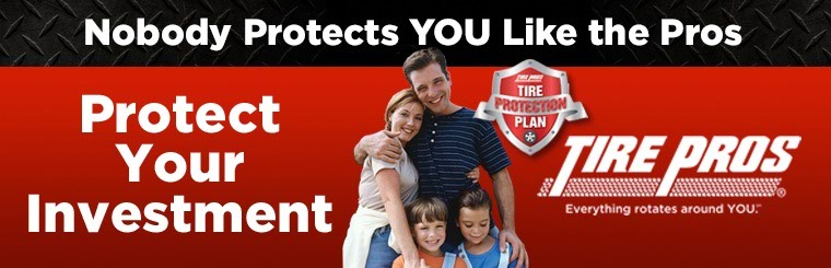 Protect Your Investment with Tire Pros: Click here for details.