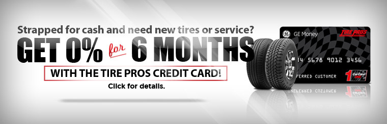 Strapped for cash and need new tires or service? Get 0% for 6 months with the Tire Pros credit card!