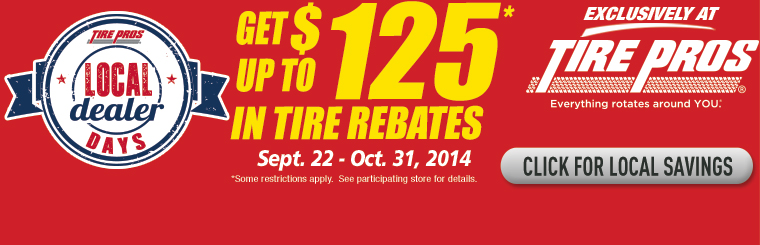 Tire Pros Local Dealer Days $125 Rebate: Click here for details.