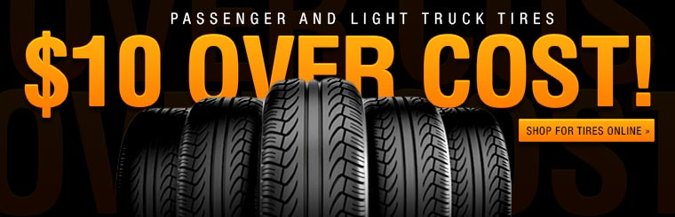 All passenger and light truck tires are just $10 over cost!