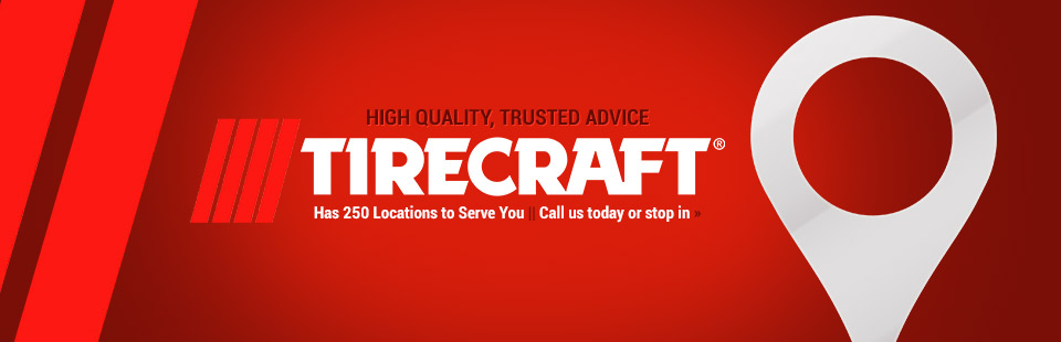 Tirecraft has 250 locations to serve you! Click here to contact us for details.