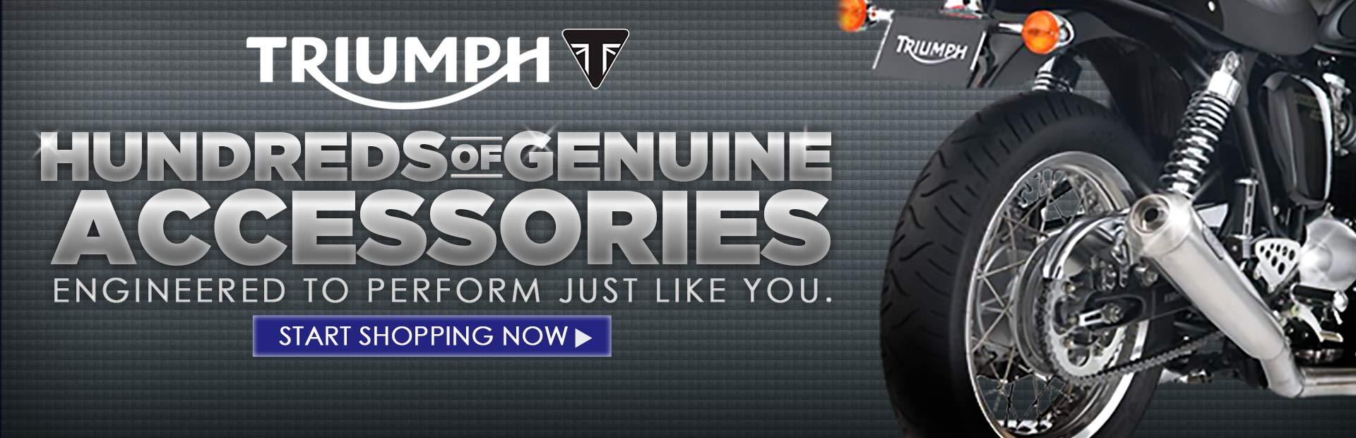 We have hundreds of genuine Triumph accessories! Click here to start shopping now.