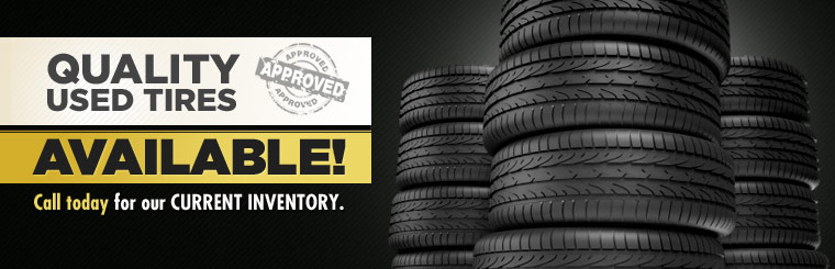 We have quality used tires available! Call today for our current inventory.