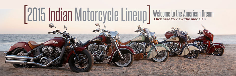 2015 Indian Motorcycle Lineup: Click here to view the models.