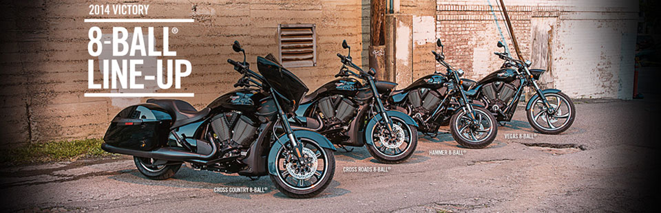 View the 2014 Victory 8-Ball lineup.